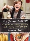 My Drunk Kitchen: A Guide to Eating, Drinking, and Going with Your Gut - Hannah Hart