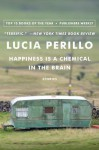 Happiness Is a Chemical in the Brain: Stories - Lucia Perillo