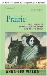 Prairie, Volume I: The Legend of Charles Burton Irwin and the Y6 Ranch - Anna Lee Waldo