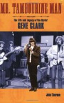 Mr. Tambourine Man: The Life and Legacy of The Byrds' Gene Clark (Book) - John Einarson