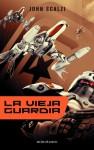 La Vieja Guardia (Fuerzas de Defensa Coloniales, #1) - John Scalzi