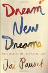 Dream New Dreams: Reimagining My Life After Loss (Audio) - Jai Pausch, Jai, Amanda Carlin