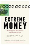 Extreme Money: : The Masters of the Universe and the Cult of Risk - Satyajit Das