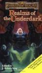 Realms of the Underdark - Elaine Cunningham, Brian M. Thomsen, J. Robert King, Roger E. Moore, Ed Greenwood, Mark Anthony