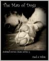 The Man of Dogs (Animal Verses Man - Book Three) - Paul White