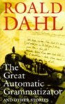 The Great Automatic Grammatizator: And Other Stories - Roald Dahl, Wendy Cooling