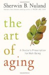 The Art of Aging: A Doctor's Prescription for Well-Being - Sherwin B. Nuland