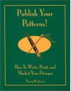 Publish Your Patterns! How to Write, Print, and Market Your Designs - Nancy Restuccia