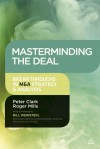 Masterminding the Deal: Breakthroughs in M&A Strategy and Analysis - Peter Clark, Roger Mills