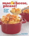 Mac & Cheese, Please!: 50 Super Cheesy Recipes - Laura Werlin
