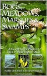 Bogs, Meadows, Marshes, and Swamps: A Guide to 25 Wetland Sites of Washington State - Marie Churney, Sue Williams
