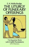 The Liturgy of Funerary Offerings: The Egyptian Texts with English Translations - E.A. Wallis Budge