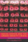Social Justice and the Urban Obesity Crisis: Implications for Social Work - Melvin Delgado