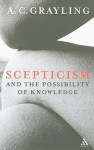 Scepticism and the Possibility of Knowledge - A.C. Grayling