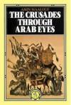 The Crusades Through Arab Eyes - Amin Maalouf, Jon Rothschild