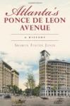Atlanta's Ponce de Leon Avenue: A History (Georgia) (The History Press) - Sharon Foster Jones