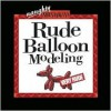 Rude Balloon Modeling [With Assortied Ballons] - Top That!