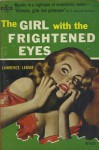 The Girl With The Frightened Eyes - Lawrence Lariar