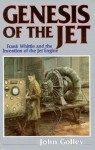 Genesis: Frank Whittle and the Invention of the Jet Engine - John Golley, Bill Gunston, Frank Whittle