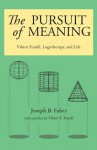 The Pursuit of Meaning: Viktor Frankl, Logotherapy, and Life - Joseph B. Fabry, Viktor E. Frankl