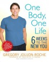 One Body, One Life: Six Weeks to the New You - Gregory Joujon-Roche, Cameron Stauth