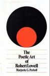 The Poetic Art of Robert Lowell - Marjorie Perloff