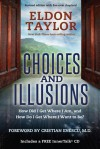 Choices and Illusions: How Did I Get Where I Am, and How Do I Get Where I Want to Be? - Eldon Taylor, Cristian Enescu
