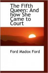 The Fifth Queen: And How She Came to Court - Ford Madox Ford