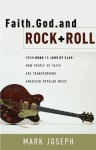 Faith, God and Rock & Roll: How People of Faith Are Transforming American Popular Music - Mark Joseph, Dave Mustaine