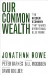Our Common Wealth: The Hidden Economy That Makes Everything Else Work - Jonathan Rowe, Peter Barnes, Bill McKibben, David Bollier