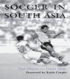 Soccer in South Asia: Empire, Nation, Diaspora (Sport in the Global Society) - Paul Dimeo, James Mills
