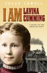 I Am Lavina Cumming: A Novel of the American West - Susan Lowell