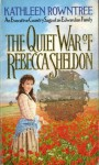 The Quiet War Of Rebecca Sheldon - Kathleen Rowntree