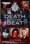 Death on the Beat: Police Officers Killed in the Line of Duty - Dick Kirby