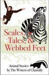 Scales, Tales and Webbed Feet, Animal Stories from the Writers of Chantilly - The Writers of Chantilly, John C. Stipa