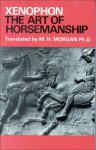 The Art of Horsemanship - Xenophon, M. H. Morgan, Morris Morgan