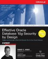 Effective Oracle Database 10g Security by Design - David Knox, Lisa McClain, David W. Carey