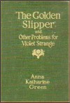 The Golden Slipper - Anna Katharine Green