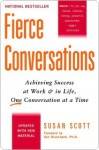Fierce Conversations: Achieving Success at Work and in Life, One Conversation at a Time - Susan Scott