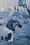 On Any Given Sunday: A Life of Bert Bell - Robert Lyons