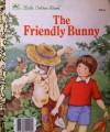 The Friendly Bunny (Originally The Scarebunny) - Dorothy Kunhardt, Kathy Wilburn