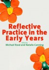 Reflective Practice in the Early Years - Michael Reed, Ms Natalie Canning, Natalie Canning