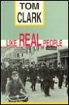 Like Real People - Tom Clark