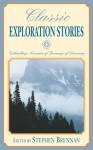 Classic Exploration Stories: Enthralling Accounts of Journeys of Discovery - Stephen Vincent Brennan