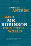Elect Mr. Robinson for a Better World - Donald Antrim