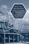 Sport and Neoliberalism: Politics, Consumption, and Culture - Michael L Silk, David L. Andrews