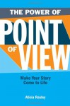 The Power Of Point Of View: Make Your Story Come To Life - Alicia Rasley