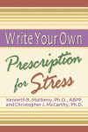 Write Your Own Prescription for Stress - Kenneth, B. Matheny
