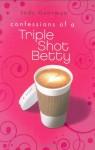 Confessions of a Triple Shot Betty - Jody Gehrman