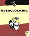 Book of Overclocking: Tweak Your PC to Unleash Its Power - Scott Wainner, Robert Richmond